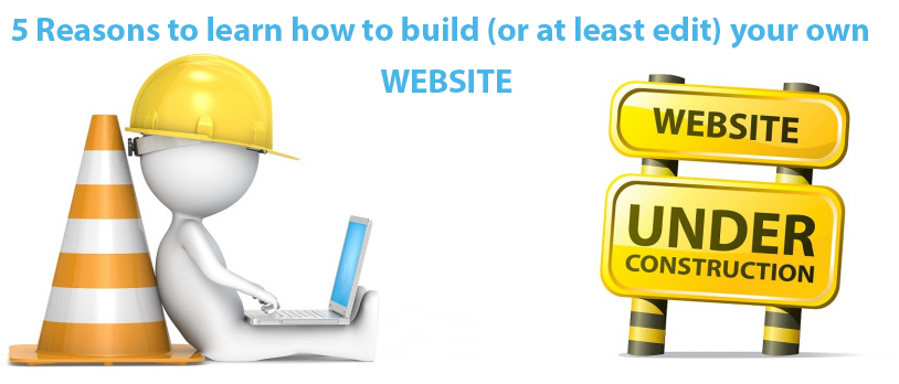 5 reasons to learn how to build or edit your own website