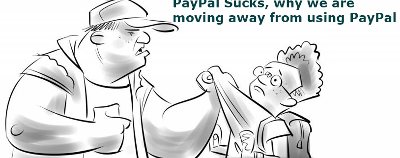 PayPal are bullies, why we don't want to use PayPal